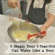 5 Meals Your 5-Year Old Can Make Like a Boss