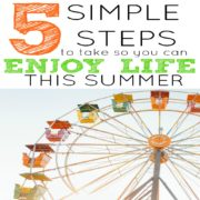 5 Simple Steps To Take So You Can Enjoy Life This Summer
