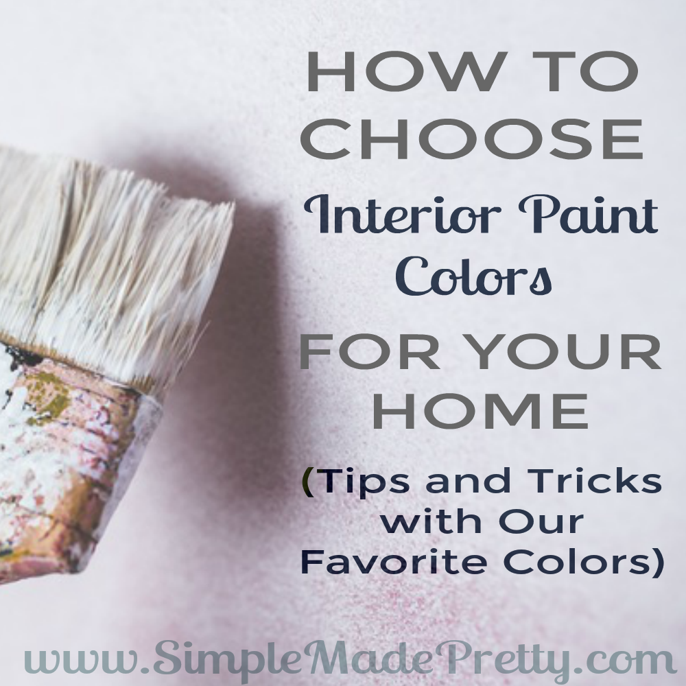 How to choose interior paint colors for your home simple made pretty Pick paint colors
