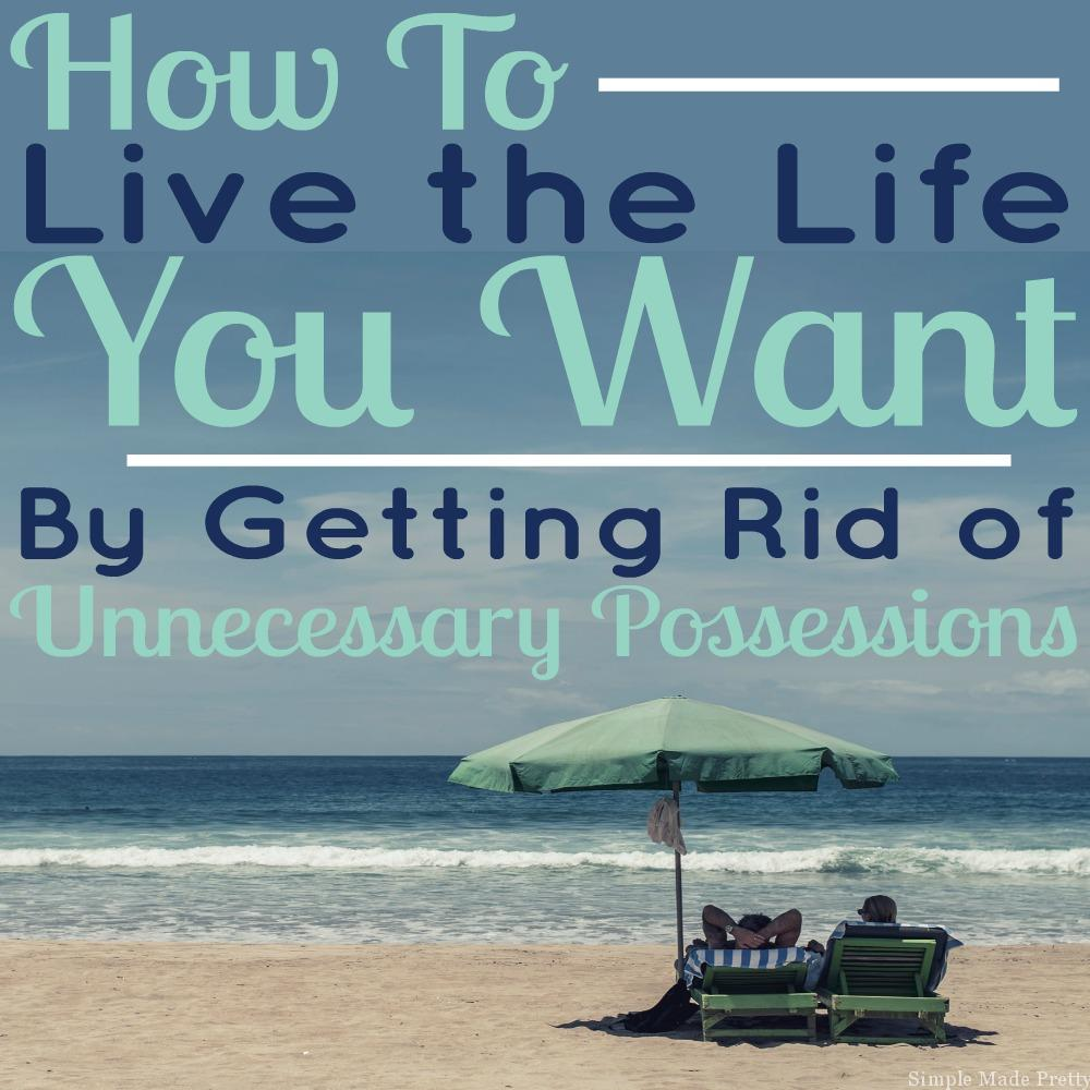 How to Get Rid of Unnecessary Possessions and Live the Life You Want