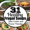 Make a different soup every day for a month! Here are 31 days of healthy frugal soups (slow cooker and freezer friendly) for simple meal planning!