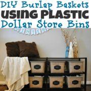 DIY Burlap Baskets using Plastic Dollar Store Bins