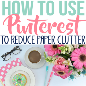 How I Use Pinterest to Reduce Paper Clutter
